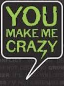 You make me CRAZY !!!