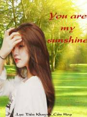 You\'re my sunshine!